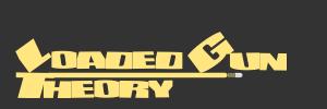 Loaded Gun Theory