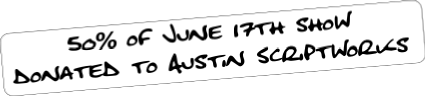 50% of proceeds from June 17th show donated to Austin Scriptworks